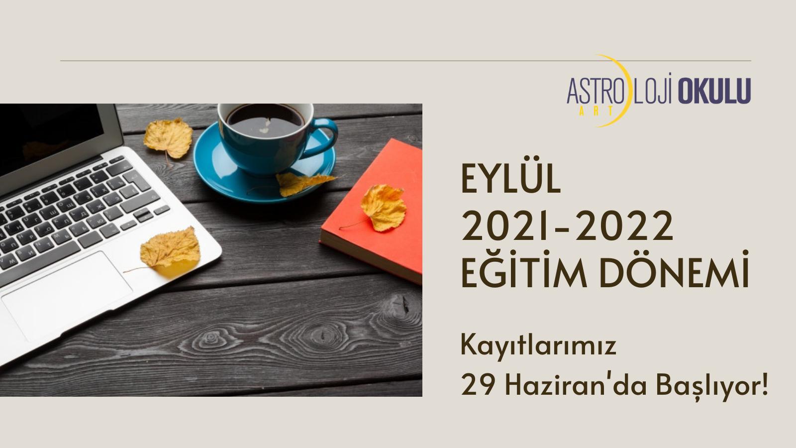 EYLÜL 2021/2022 EĞİTİM DÖNEMİ KAYITLARIMIZ 29 HAZİRAN'DA BAŞLIYOR!